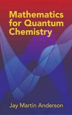 Mathematics for Quantum Chemistry by Jay Martin Anderson