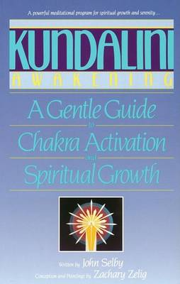 Kundalini Awakening: Gentle Guide to Chakra Activation and Spiritual Growth by John Selby