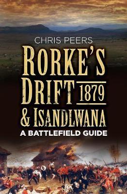 Rorke's Drift & Isandlwana 1879 by Chris Peers