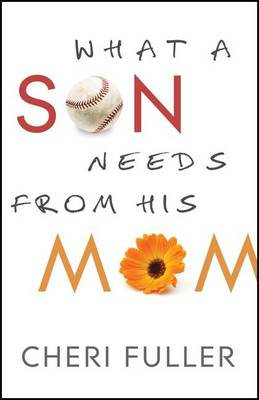 What a Son Needs from His Mom by Cheri Fuller