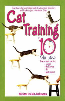Cat Training In 10 Minutes by Miriam Fields-Babineau