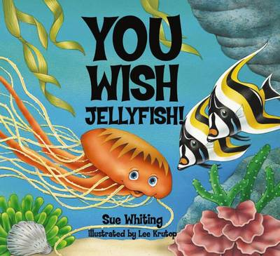 You Wish Jellyfish by Sue Whiting