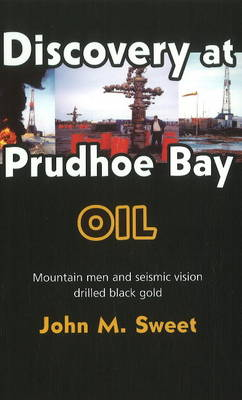 Discovery at Prudhoe Bay by John M. Sweet