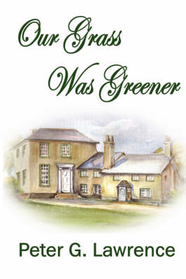 Our Grass Was Greener by Peter G. Lawrence