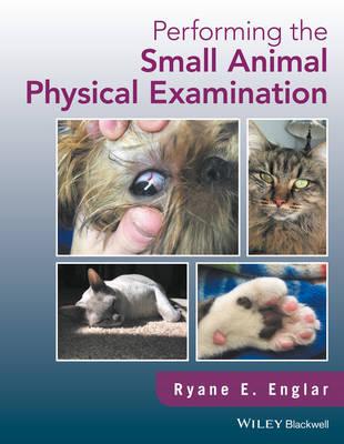 Performing the Small Animal Physical Examination by Ryane E. Englar