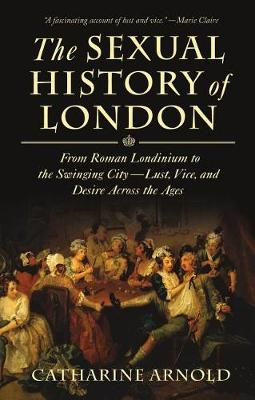 Sexual History of London by Catharine Arnold