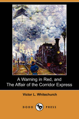 Warning in Red, and the Affair of the Corridor Express (Dodo Press) book