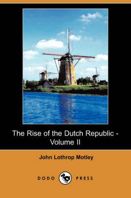 Rise of the Dutch Republic - Volume II (Dodo Press) book