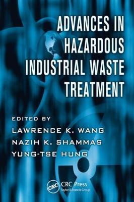 Advances in Hazardous Industrial Waste Treatment by Lawrence K. Wang