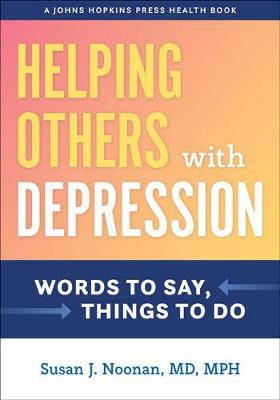 Helping Others with Depression: Words to Say, Things to Do by Susan J. Noonan