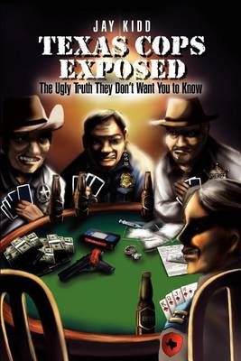 Texas Cops Exposed: The Ugly Truth They Don't Want You to Know book