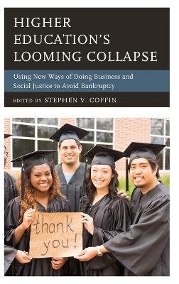 Higher Education's Looming Collapse: Using New Ways of Doing Business and Social Justice to Avoid Bankruptcy book