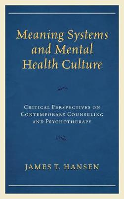 Meaning Systems and Mental Health Culture by James T. Hansen