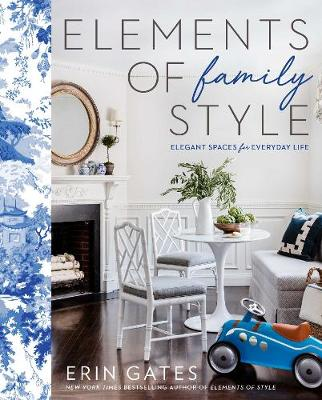 Elements of Family Style: Elegant Spaces for Everyday Life by Erin Gates