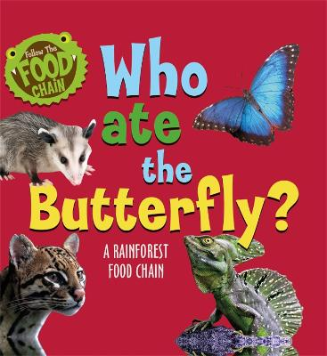 Follow the Food Chain: Who Ate the Butterfly?: A Rainforest Food Chain by Sarah Ridley