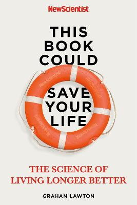 This Book Could Save Your Life: The Science of Living Longer Better by New Scientist