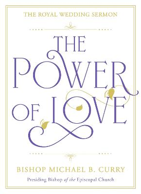 The Power of Love: The Royal Wedding Sermon by Bishop Michael B. Curry