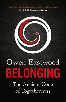 Belonging: The Ancient Code of Togetherness: The book that inspired the England football team by Owen Eastwood