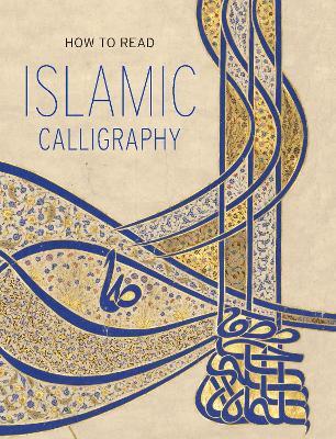 How to Read Islamic Calligraphy by Maryam D Ekhtiar