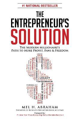 The Entrepreneur's Solution by Mel H. Abraham