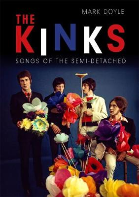 The Kinks: Songs of the Semi-detached by Mark Doyle