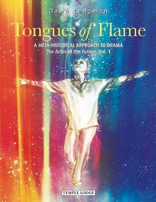 Tongues of Flame: A Meta-Historical Approach to Drama - The Actor of the Future: Vol. 1 by Dawn Langman