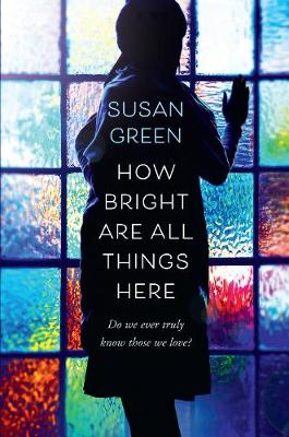 How Bright Are All Things Here by Susan Green