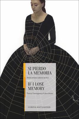 If I Lose Memory: Twenty Contemporary Cuban Artists by Corina Matamoros