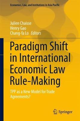 Paradigm Shift in International Economic Law Rule-Making by Julien Chaisse