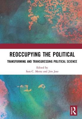 Reoccupying the Political: Transforming and Transgressing Political Science by Sara C. Motta