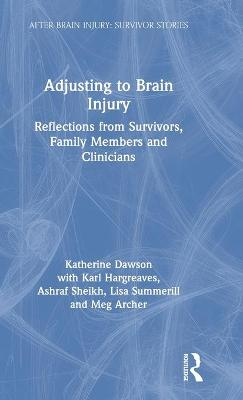 Adjusting to Brain Injury: Reflections from Survivors, Family Members and Clinicians book