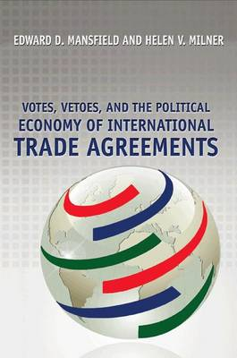 Votes, Vetoes, and the Political Economy of International Trade Agreements by Edward D. Mansfield