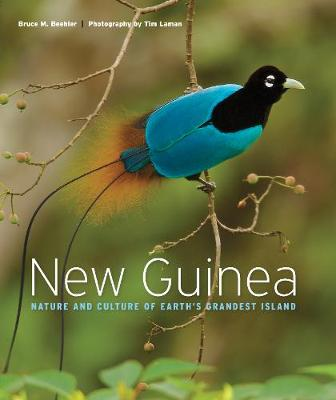 New Guinea: Nature and Culture of Earth's Grandest Island by Bruce M. Beehler