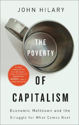 The Poverty of Capitalism by John Hilary