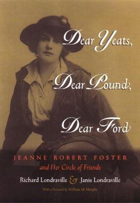 Dear Yeats, Dear Pound, Dear Ford by Richard Londraville