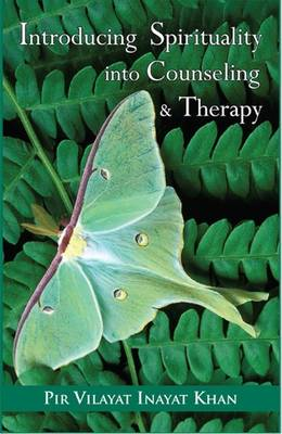 Introducing Spirituality into Counseling & Therapy by Pir Vilayat Inayat Khan