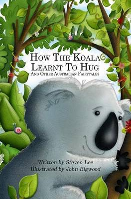 How the Koala Learnt to Hug and Other Australian Fairytales by Steven Lee