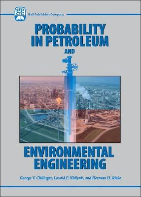 Probability in Petroleum and Environmental Engineering by Herman H. Reike
