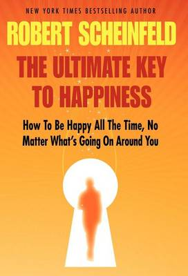 Ultimate Key To Happiness by Robert Scheinfeld