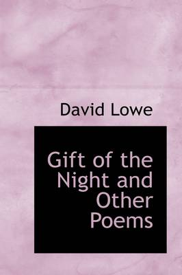 Gift of the Night and Other Poems by Dr David Lowe