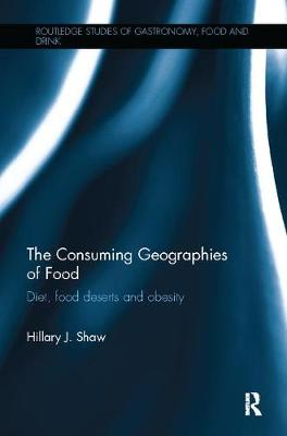 The Consuming Geographies of Food by Hillary J. Shaw