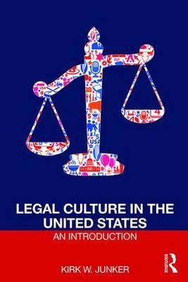 Legal Culture in the United States: An Introduction by Kirk Junker