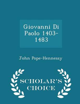 Giovanni Di Paolo 1403-1483 - Scholar's Choice Edition by Sir John Pope-Hennessy
