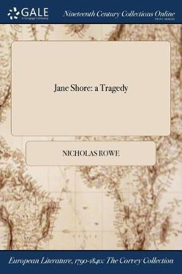 Jane Shore: A Tragedy by Nicholas Rowe