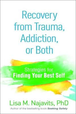 Recovery from Trauma, Addiction, or Both by Lisa M Najavits