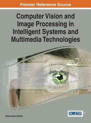Computer Vision and Image Processing in Intelligent Systems and Multimedia Technologies by Muhammad Sarfraz