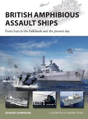British Amphibious Assault Ships: From Suez to the Falklands and the present day by Dr Edward Hampshire