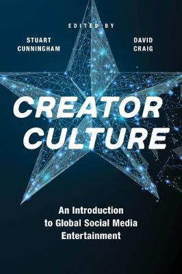 Creator Culture: An Introduction to Global Social Media Entertainment by Stuart Cunningham