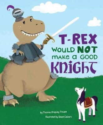 T-Rex Would NOT Make a Good Knight book