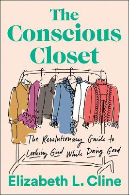 The Conscious Closet: The Revolutionary Guide to Looking Good While Doing Good book